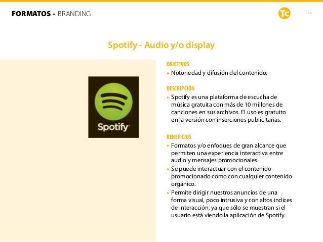 26 OBJETIVOS • Notoriedad y difusión del contenido. DESCRIPCIÓN • Spotify es una plataforma de escucha de música gratuita ...