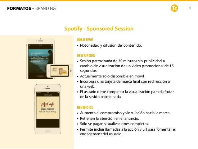 27 Spotify - Sponsored Session OOBJETIVOS • Notoriedad y difusión del contenido. DESCRIPCIÓN • Sesión patrocinada de 30 mi...