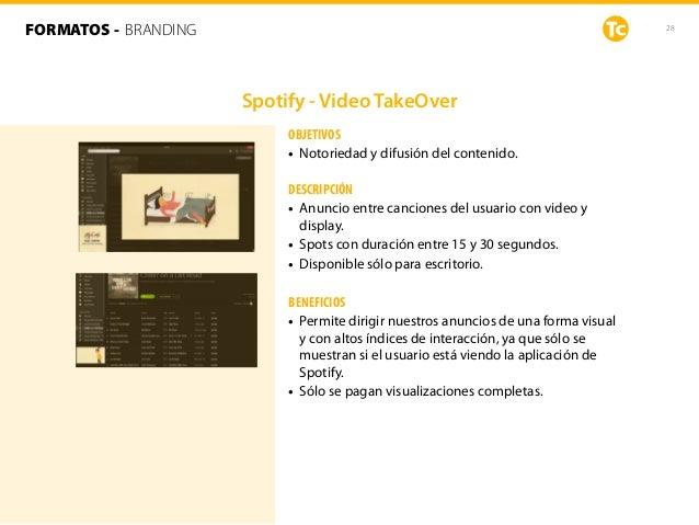 28 Spotify - Video TakeOver OBJETIVOS • Notoriedad y difusión del contenido. DESCRIPCIÓN • Anuncio entre canciones del usu...