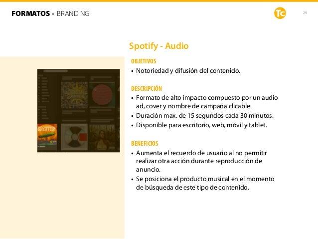 29 Spotify - Audio OBJETIVOS • Notoriedad y difusión del contenido. DESCRIPCIÓN • Formato de alto impacto compuesto por un...