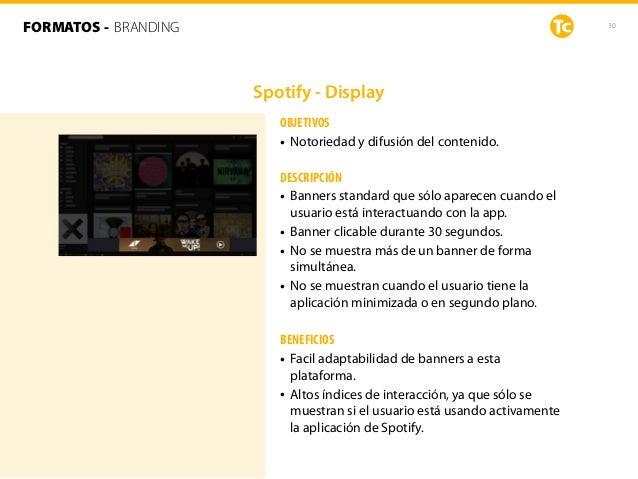 30 Spotify - Display OBJETIVOS • Notoriedad y difusión del contenido. DESCRIPCIÓN • Banners standard que sólo aparecen cua...