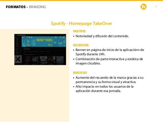 31 Spotify - Homepage TakeOver OBJETIVOS • Notoriedad y difusión del contenido. DESCRIPCIÓN • Banner en página de inicio d...