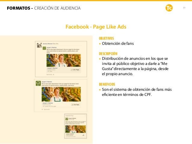 39 OBJETIVOS • Obtención de fans DESCRIPCIÓN • Distribución de anuncios en los que se invita al público objetivo a darle a...