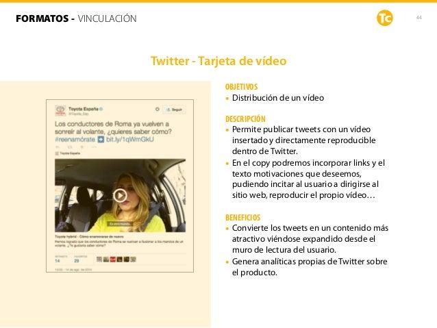44 OBJETIVOS • Distribución de un vídeo DESCRIPCIÓN • Permite publicar tweets con un vídeo insertado y directamente reprod...