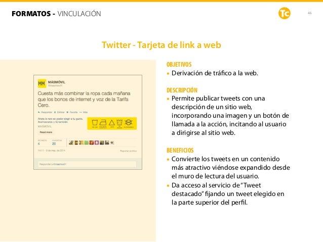 46 OBJETIVOS • Derivación de tráfico a la web. DESCRIPCIÓN • Permite publicar tweets con una descripción de un sitio web, i...