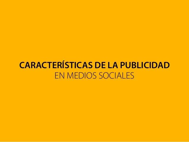 CARACTERÍSTICAS DE LA PUBLICIDAD EN MEDIOS SOCIALES
