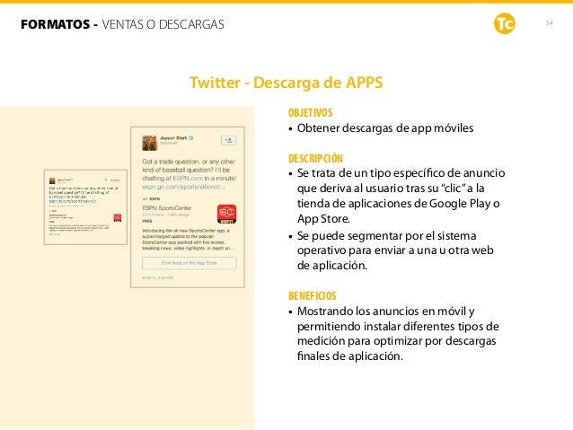 54 Twitter - Descarga de APPS OBJETIVOS • Obtener descargas de app móviles DESCRIPCIÓN • Se trata de un tipo específico de ...