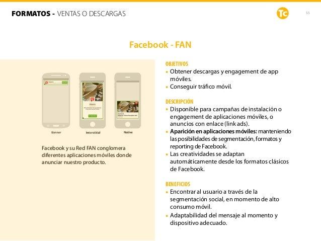 55 OBJETIVOS • Obtener descargas y engagement de app móviles. • Conseguir tráfico móvil. DESCRIPCIÓN • Disponible para camp...