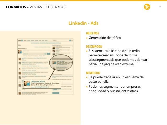 56 OBJETIVOS • Generación de tráfico DESCRIPCIÓN • El sistema publicitario de LinkedIn permite crear anuncios de forma ultr...