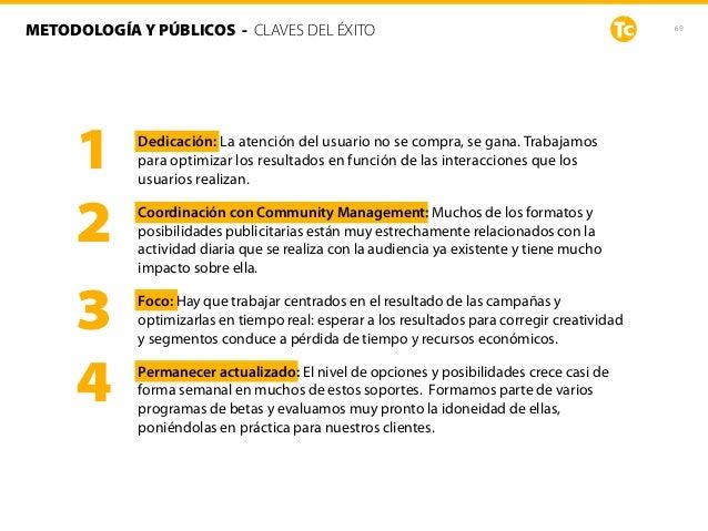 69METODOLOGÍA Y PÚBLICOS - CLAVES DEL ÉXITO 1 2 3 4 Dedicación: La atención del usuario no se compra, se gana. Trabajamos ...