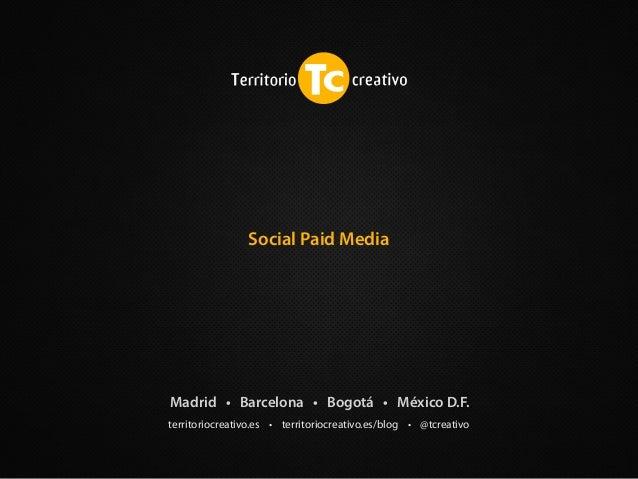territoriocreativo.es • territoriocreativo.es/blog • @tcreativo Madrid • Barcelona • Bogotá • México D.F. Social Paid Media