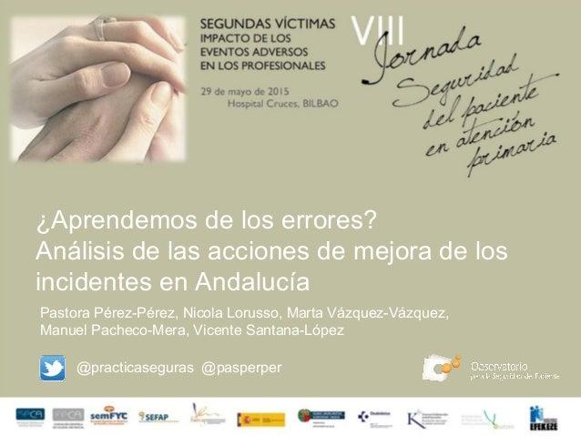 ¿Aprendemos de los errores? Análisis de las acciones de mejora de los incidentes en Andalucía Pastora Pérez-Pérez, Nicola ...