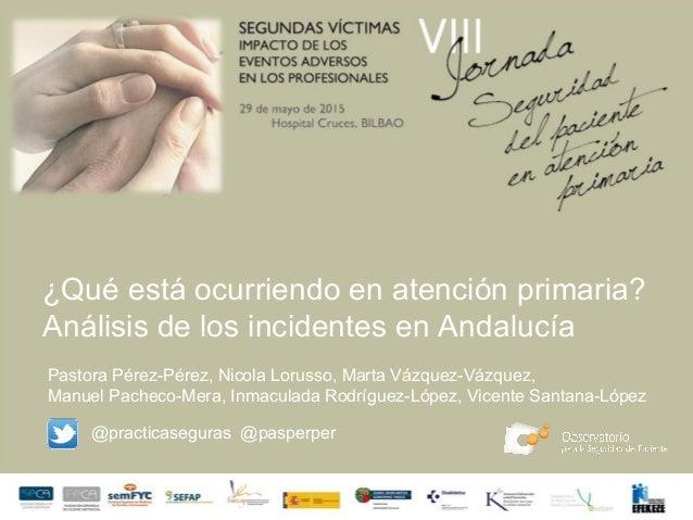 ¿Qué está ocurriendo en atención primaria? Análisis de los incidentes en Andalucía Pastora Pérez-Pérez, Nicola Lorusso, Ma...