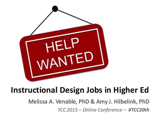 Instructional Design Jobs in Higher Ed Melissa A. Venable, PhD & Amy J. Hilbelink, PhD TCC 2015 – Online Conference – #TCC...
