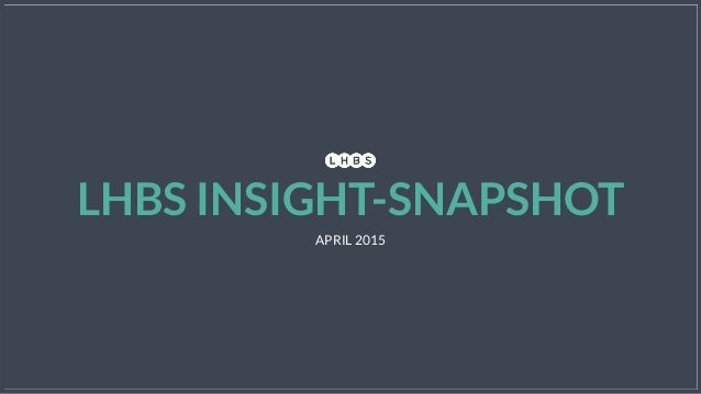 LHBS INSIGHT-SNAPSHOT APRIL 2015