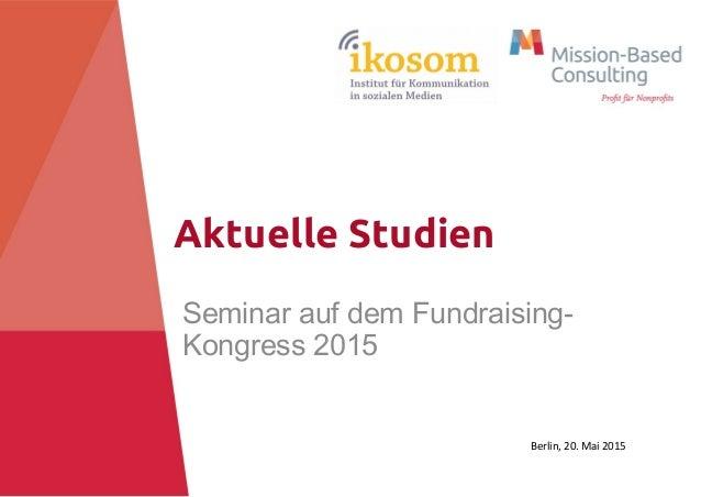 Aktuelle Studien Seminar auf dem Fundraising- Kongress 2015 Berlin, 20. Mai 2015