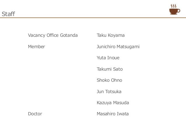Staff Vacancy Office Gotanda Taku Koyama Member Junichiro Matsugami Yuta Inoue Takumi Sato Shoko Ohno Jun Totsuka Kazuya M...