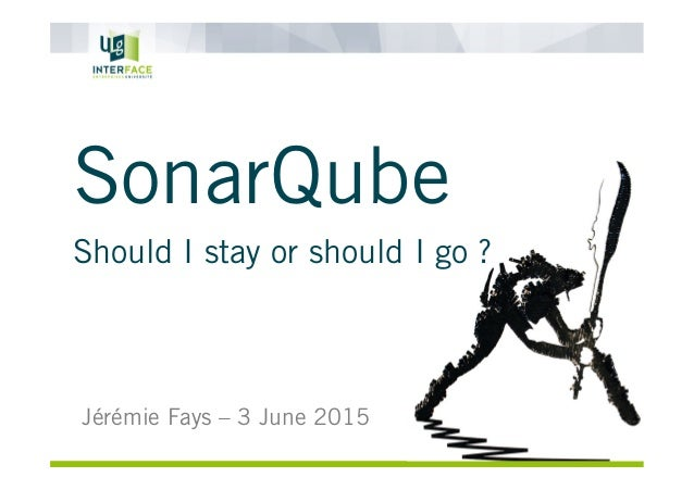SonarQube Should I stay or should I go ? Jérémie Fays – 3 June 2015