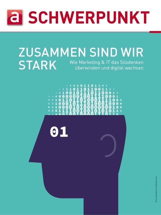 SCHWERPUNKT Fotos:kmlmtz66/shutterstock.com ZUSAMMEN SIND WIR STARK Wie Marketing & IT das Silodenken überwinden und digit...