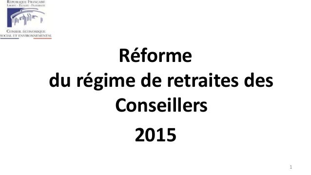 Réforme du régime de retraites des Conseillers 2015 1