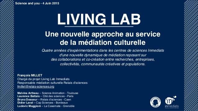 LIVING LAB Une nouvelle approche au service de la médiation culturelle François MILLET Chargé de projet Living Lab Inmedia...