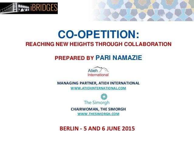 CO-OPETITION: REACHING NEW HEIGHTS THROUGH COLLABORATION PREPARED BY PARI NAMAZIE MANAGING PARTNER, ATIEH INTERNATIONAL WW...