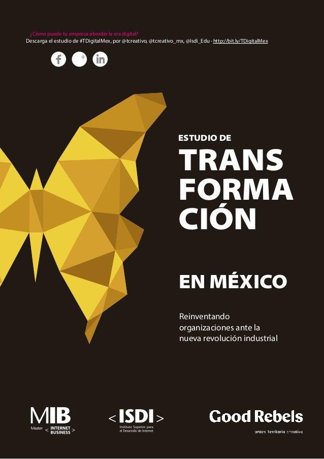 Reinventando organizaciones ante la nueva revolución industrial ESTUDIO DE TRANS FORMA CIÓN EN MÉXICO ¿Cómo puede tu empre...