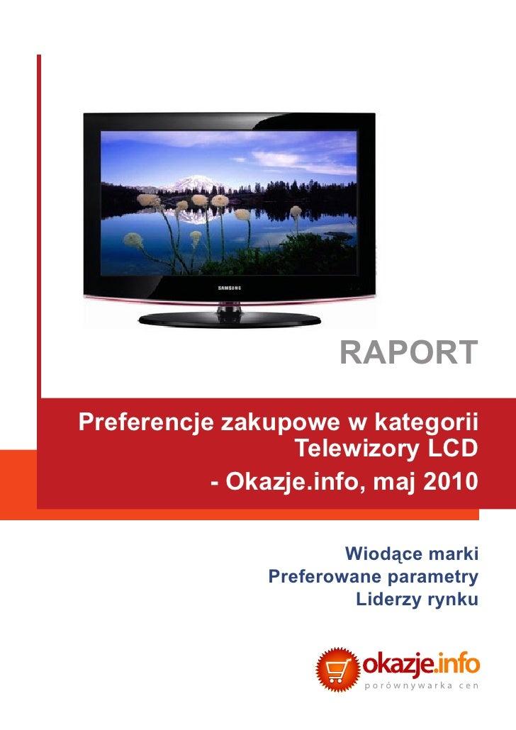 RAPORT Preferencje zakupowe w kategorii                   Telewizory LCD            - Okazje.info, maj 2010               ...