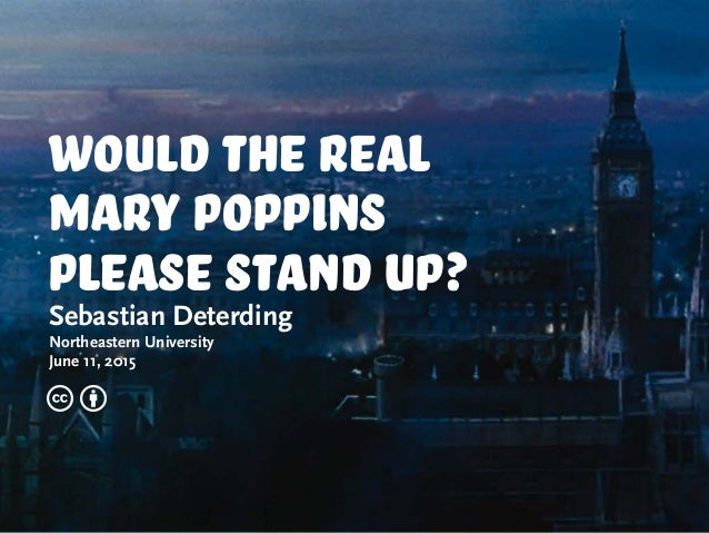 would the real mary poppins please stand up? Sebastian Deterding Northeastern University June 11, 2015 c b