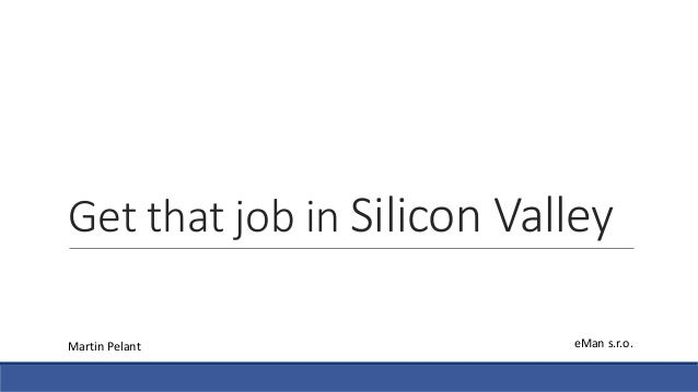 Get that job in Silicon Valley Martin Pelant eMan s.r.o.