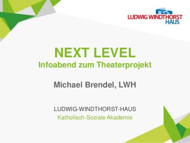 NEXT LEVEL Infoabend zum Theaterprojekt Michael Brendel, LWH LUDWIG-WINDTHORST-HAUS Katholisch-Soziale Akademie