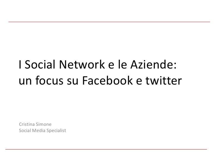 I Social Network e le Aziende:  un focus su Facebook e twitter Cristina Simone Social Media Specialist