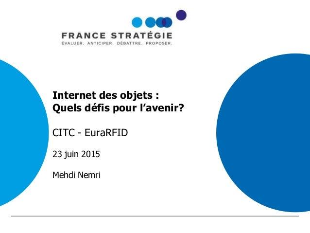 Internet des objets : Quels défis pour l'avenir? CITC - EuraRFID 23 juin 2015 Mehdi Nemri 1 Titre de la présentation