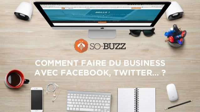 COMMENT FAIRE DU BUSINESS AVEC FACEBOOK, TWITTER… ?