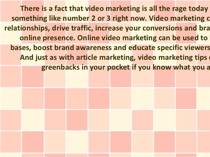 There is a fact that video marketing is all the rage today a  something like number 2 or 3 right now. Video marketing care...