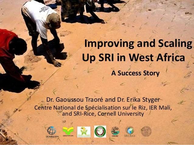Improving and Scaling Up SRI in West Africa Dr. Gaoussou Traoré and Dr. Erika Styger Centre National de Spécialisation sur...