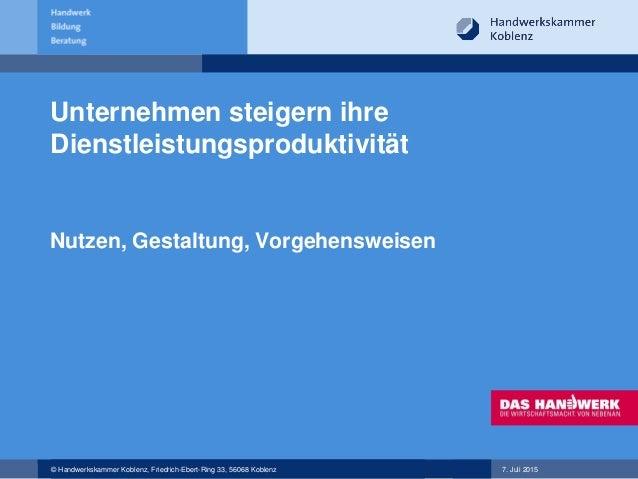 © Handwerkskammer Koblenz, Friedrich-Ebert-Ring 33, 56068 Koblenz 7. Juli 2015 Unternehmen steigern ihre Dienstleistungspr...