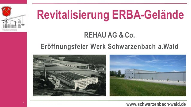 www.schwarzenbach-wald.de Revitalisierung ERBA-Gelände REHAU AG & Co. Eröffnungsfeier Werk Schwarzenbach a.Wald 1