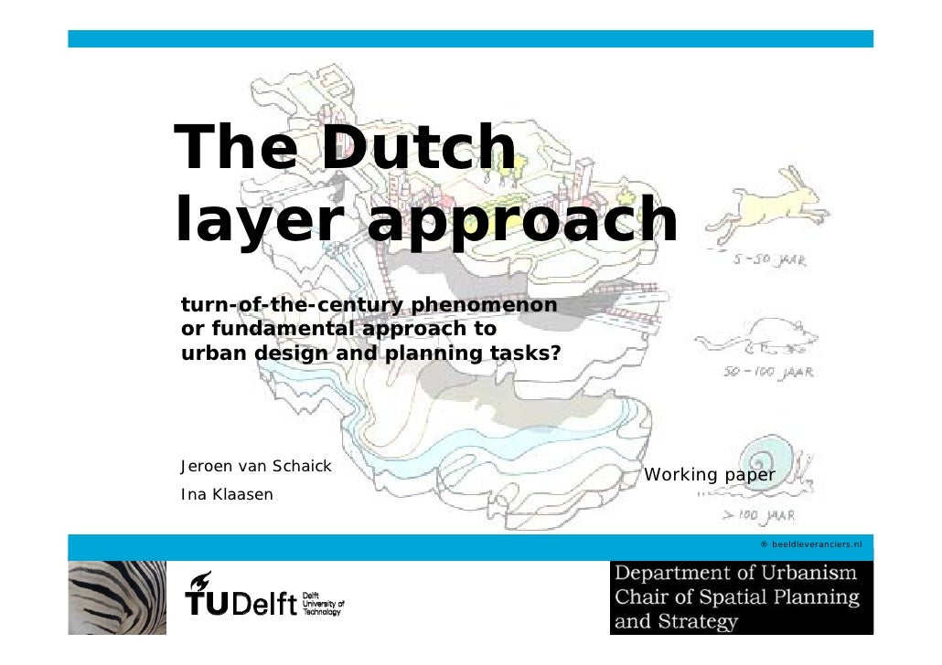 The Dutch layer approach turn-of-the-century phenomenon or fundamental approach to urban design and planning tasks?     Je...