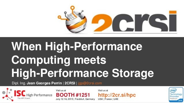 When High-Performance Computing meets High-Performance Storage Visit us at Visit us at BOOTH #1251 http://2cr.si/hpc July ...