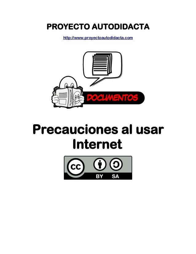 PROYECTO AUTODIDACTA  http://www.proyectoautodidacta.com  Precauciones al usar  Internet