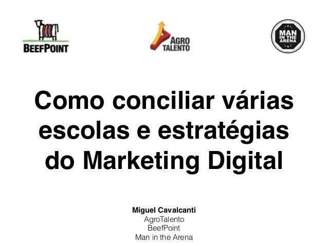 Como conciliar várias escolas e estratégias do Marketing Digital Miguel Cavalcanti AgroTalento BeefPoint Man in the Arena