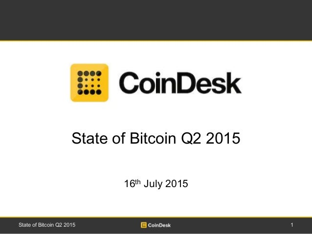 1State of Bitcoin Q2 2015 State of Bitcoin Q2 2015 16th July 2015