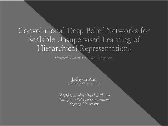 Convolutional Deep Belief Networks for Scalable Unsupervised Learning of Hierarchical Representations Jaehyun Ahn (jaehyun...
