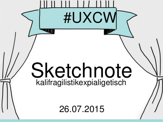 #UXCW Sketchnotekalifragilistikexpialigetisch 26.07.2015