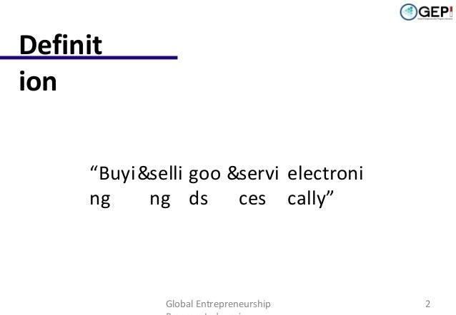 "Definit ion ""Buyi &selli goo &servi electroni ng ng ds ces cally""  Global Entrepreneurship  2"