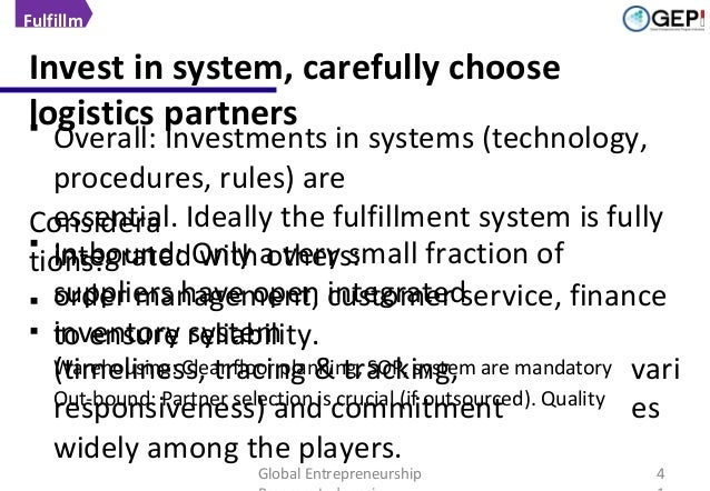 Fulfillm ent  Invest in system, carefully choose logistics partners   Overall: Investments in systems (technology, proced...