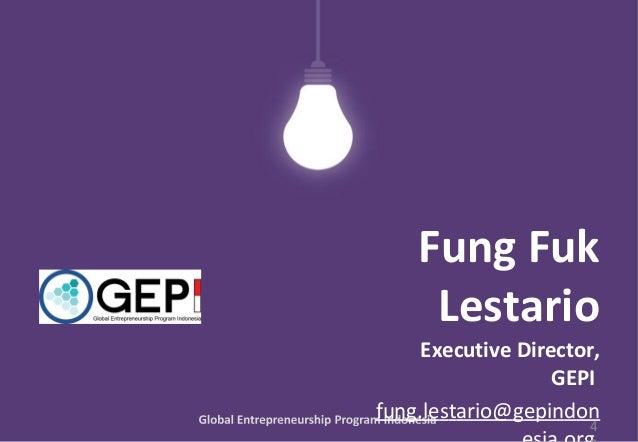 Fung Fuk Lestario Executive Director, GEPI fung.lestario@gepindon 4
