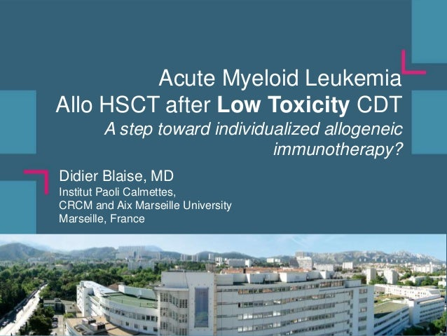 Acute Myeloid Leukemia Allo HSCT after Low Toxicity CDT A step toward individualized allogeneic immunotherapy? Didier Blai...