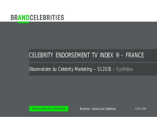 Émetteur : CELEBRITY ENDORSEMENT TV INDEX ® - FRANCE Observatoire du Celebrity Marketing S1 2015 - Synthèse Brand and Cele...